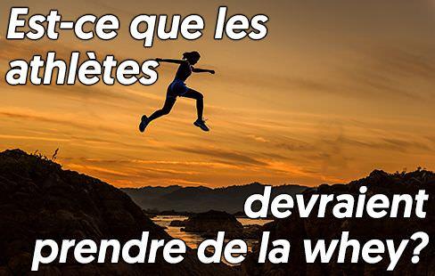 est-ce que les athlètes devraient consommer de la whey?